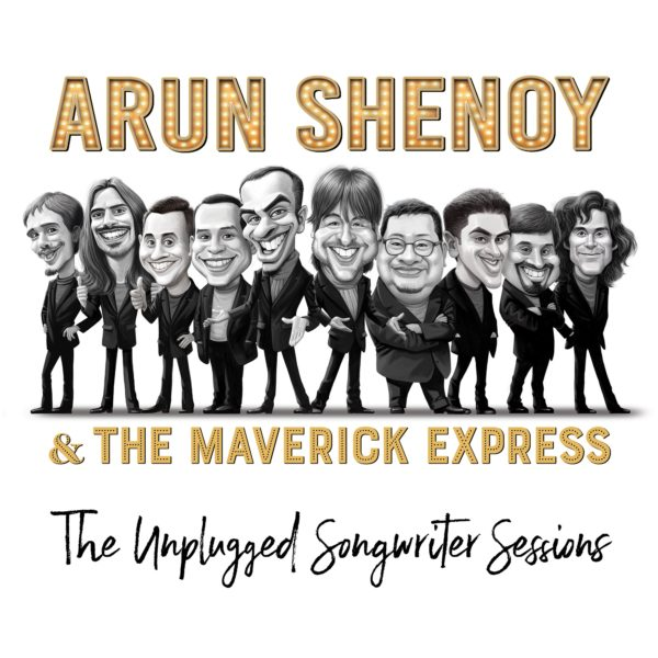 Arun Shenoy & The Maverick Express - The Unplugged Songwriter Sessions